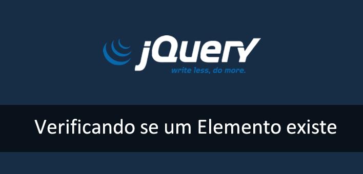 Verificar se elemento existe com jQuery ou Javascript