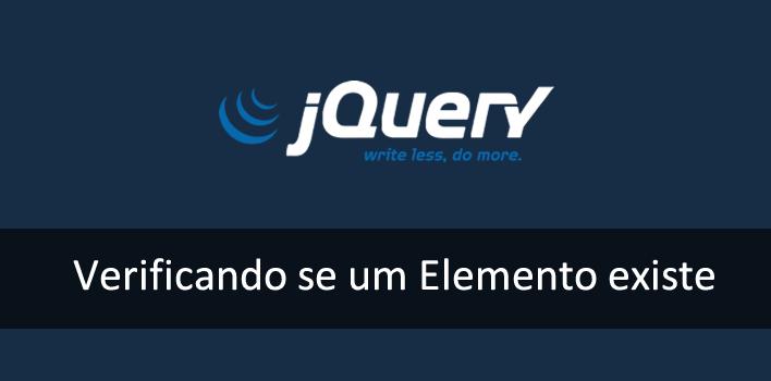 Como verificar se elemento existe com jQuery e Javascript