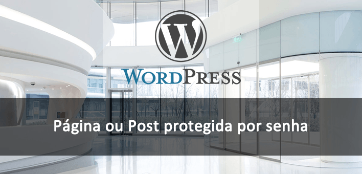 Protegendo páginas ou posts com Senha no WordPress