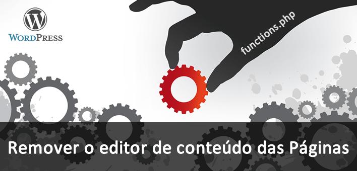 Remover o editor de conteúdo de algumas Páginas – WordPress