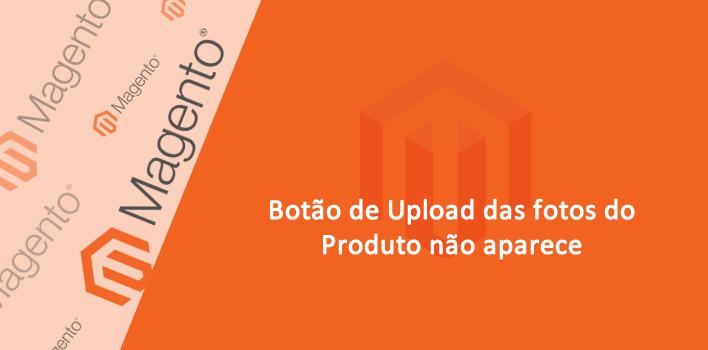 Botão para Upload de imagens não é carregado no Produto