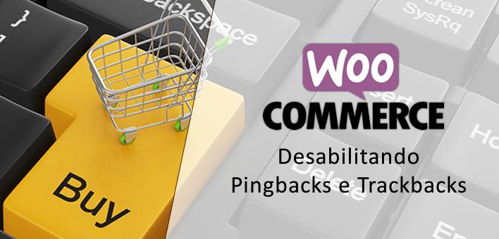 Como desabilitar Pingbacks e Trackbacks no Woocommerce