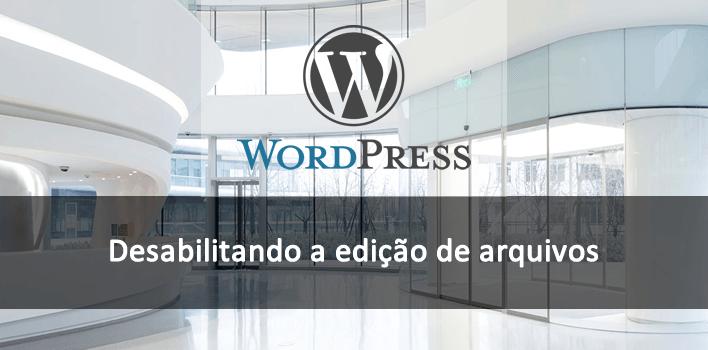 Desabilitando a edição de arquivos wordpress