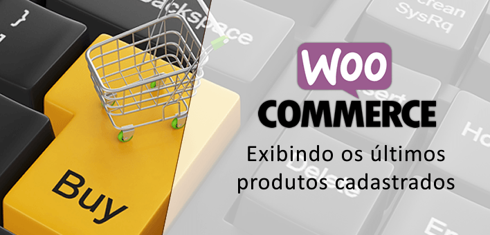"Produtos Recentes ""últimos cadastrados"" no Woocommerce"