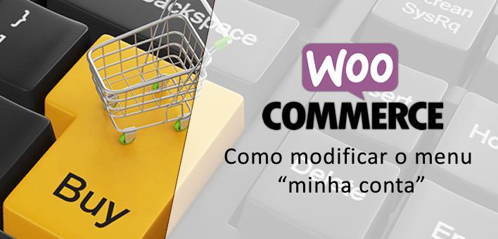 """Como modificar o menu """"minha conta"""" no Woocommerce"""