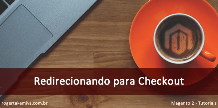 redirecionar o cliente para o Checkout no Magento 2