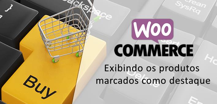 """Produtos em destaque """"Featured Products"""" no Woocommerce"""