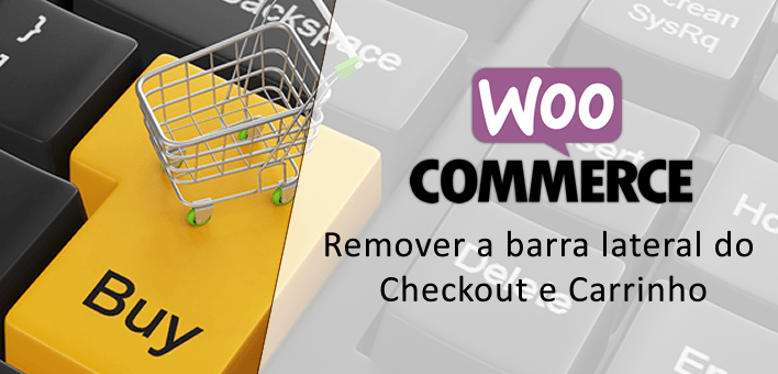 Como remover barra lateral do Checkout e Carrinho – Woocommerce
