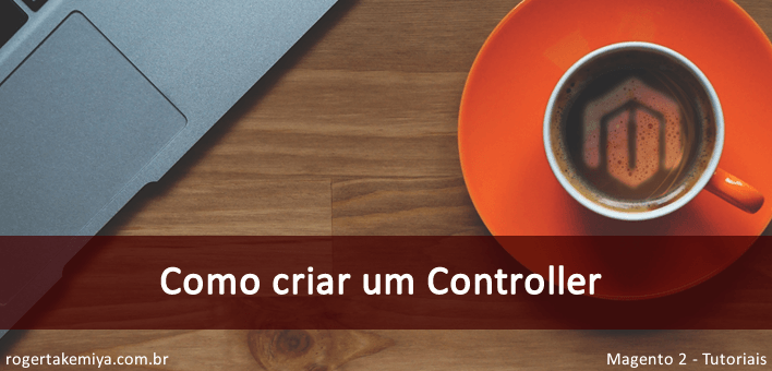 Como criar um Controller no Magento 2