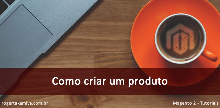 Como criar um produto no Magento 2 via PHP