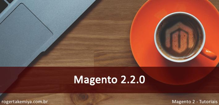 Magento 2.2.0 – Nova versão código aberto do Magento