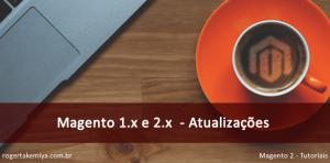 Importantes atualizações de segurança Magento 1.x e 2.x
