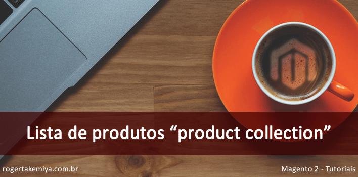 Como listar os produtos no Magento 2 utilizando uma Collection