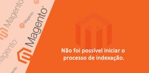 Não foi possível iniciar o processo de indexação - Magento 1