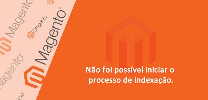 Não foi possível iniciar o processo de indexação – Magento 1