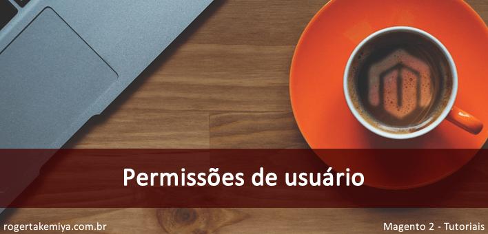 """ACL """"Access Control Lists"""", permissões de usuário – Magento 2"""