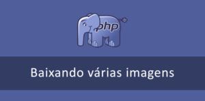Como baixar várias imagens listadas em um arquivo CSV - PHP