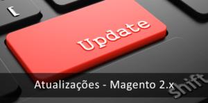 Atualizações importantes de segurança e funcionalidade Magento 2.x