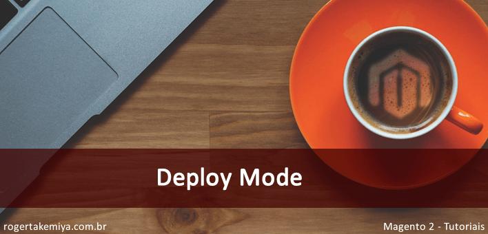 Deploy mode Magento 2  – Modo de produção e desenvolvimento