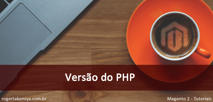 Versão do PHP no Magento 2 – Qual versão do PHP devo utilizar?