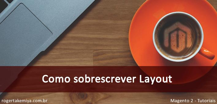 Como sobrescrever layout no Magento 2