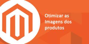 Otimizar Imagens dos produtos no Magento 2